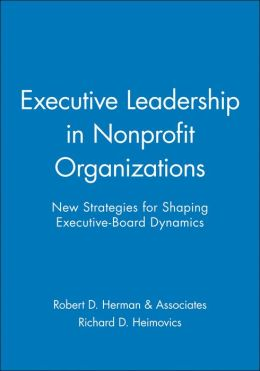 Executive Leadership in Nonprofit Organizations: New Strategies for Shaping Executive-Board Dynamics