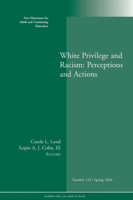 White Privilage and Racism: Perceptions and Actions, ACE 125 Spring 2010