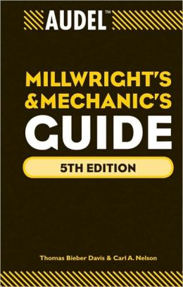 Audel Millwright's and Mechanic's Guide (Audel Technical Trades Series)