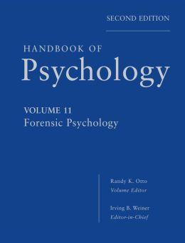 Handbook of Psychology, Volume 11: Forensic Psychology