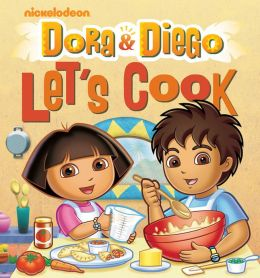 Dora and Diego Let's Cook