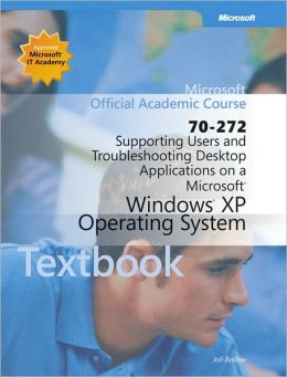 70-272: Supporting Users and Troubleshooting Desktop Applications on a Microsoft Windows XP Operating System Textbook Wiley Print