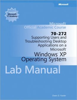70-272: Supporting Users and Troubleshooting Desktop Applications on a Microsoft Windows XP Operating System Lab Manual Wiley Print