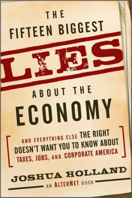 Fifteen Biggest Lies about the Economy: And Everything Else the Right Doesn't Want You to Know about Taxes, Jobs, and Corporate America