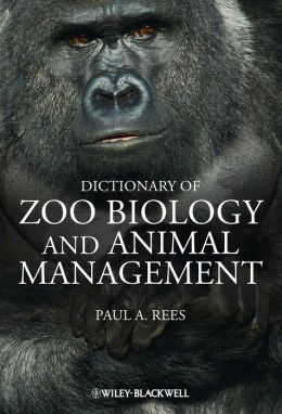 Dictionary of Zoo Biology and Animal Management : A Guide to Terminology Used in Zoo Biology, Animal Welfare, Wildlife Conservation and Livestock Production