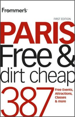 Frommer's Paris Free & Dirt Cheap