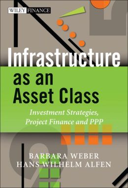 Infrastructure as an Asset Class: Investment Strategies, Project Finance and PPP