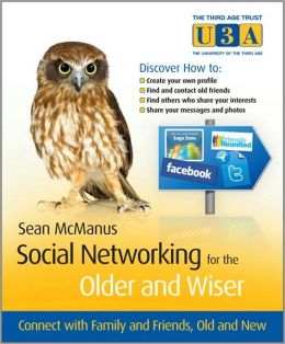 Social Networking for the Older and Wiser: Connect with Family and Friends Old and New
