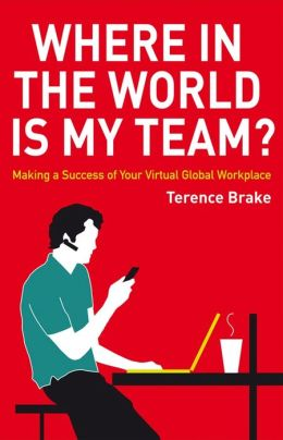 Where in the World is My Team: Making a Success of Your Virtual Global Workplace