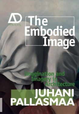 The Embodied Image: Imagination and Imagery in Architecture