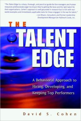 The Talent Edge: A Behavioral Approach to Hiring, Developing, and Keeping Top Performers