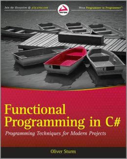 Functional Programming in C#: Classic Programming Techniques for Modern Projects