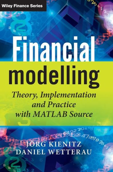 Financial Modelling: Theory, Implementation and Practice with MATLAB Source