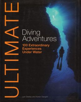 Ultimate Diving Adventures: 100 Extraordinary Experiences Underwater