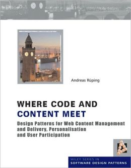 Where Code and Content Meet : Design Patterns for Web Content Management and Delivery, Personalisation and User Participation