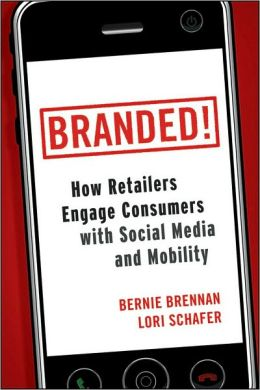 Branded!: How Retailers Engage Consumers with Social Media and Mobility