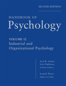 Handbook of Psychology, Volume 12: Industrial and Organizational Psychology