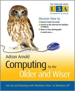 Computing for the Older and Wiser: Get up and Running on Your Home PC
