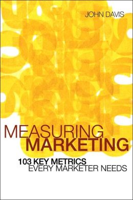 Measuring Marketing: 103 Key Metrics Every Marketer Needs
