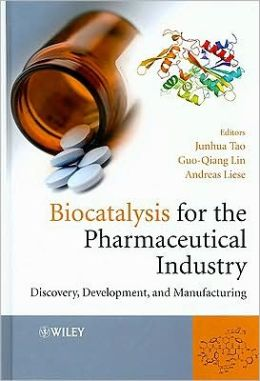 Biocatalysis for the Pharmaceutical Industry: Discovery, Development, and Manufacturing