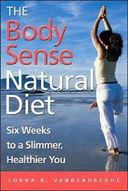 Body Sense Natural Diet: Six Weeks to a Slimmer, Healthier You