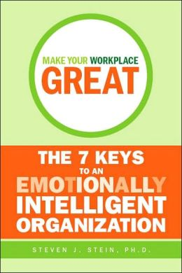 Make Your Workplace Great: The 7 Keys to an Emotionally Intelligent Organization (Canadian Edition)
