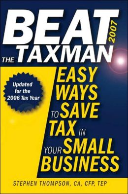Beat the Taxman 2007: Easy Ways to Save Tax in Your Small Business