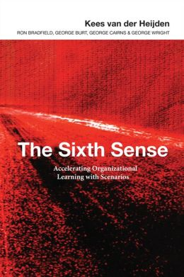 The Sixth Sense: Accelerating Organizational Learning with Scenarios