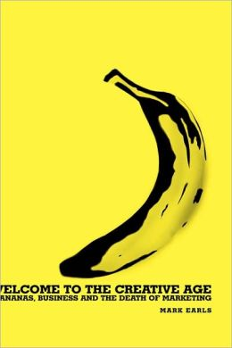 Welcome to the Creative Age: Bananas, Business and the Death of Marketing
