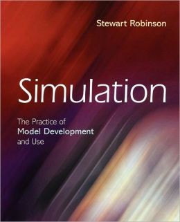 Simulation: The Practice of Model Development and Use