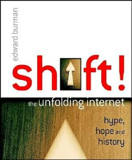 Shift!: The Unfolding Internet - Hype, Hope and History