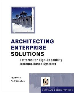 Architecting Enterprise Solutions: Patterns for High-Capability Internet-based Systems