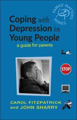 Coping with Depression in Young People: A Guide for Parents