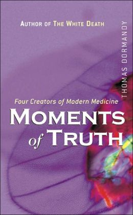 Moments of Truth: Four Creators of Modern Medicine