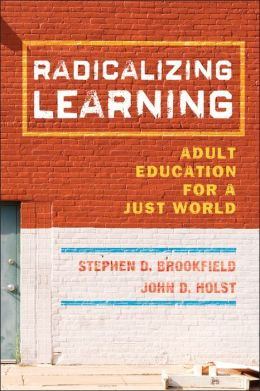 Radicalizing Learning: Adult Education for a Just World