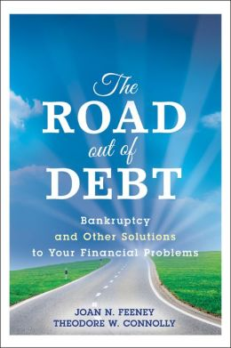 The Road Out of Debt + Website: Bankruptcy and Other Solutions to Your Financial Problems