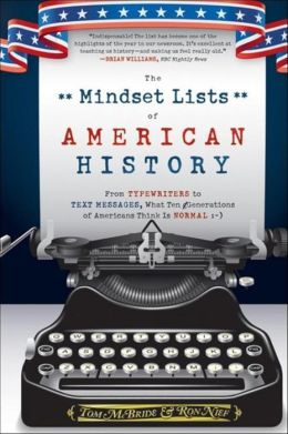 Mindset Lists of American History: From Typewriters to Text Messages, What Ten Generations of Americans Think Is Normal