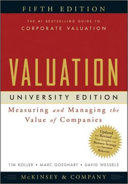 Valuation: Measuring and Managing the Value of Companies, University Edition