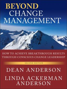 Beyond Change Management: How to Achieve Breakthrough Results Through Conscious Change Leadership