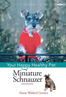 Miniature Schnauzer: Your Happy Healthy Pet