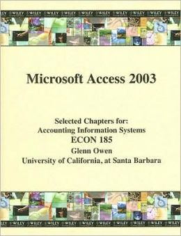 Microsoft Access 2003: Selected Chapters For: Accounting Information Systems ECON 185