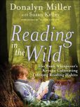 Book Cover Image. Title: Reading in the Wild:  The Book Whisperer's Keys to Cultivating Lifelong Reading Habits, Author: Donalyn Miller