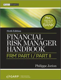Financial Risk Manager Handbook + Test Bank: FRM Part I/Part II