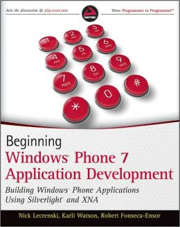 Beginning Windows Phone 7 Application Development: Building Windows Phone Applications Using Silverlight and XNA