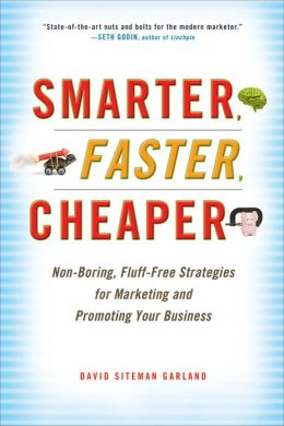 Smarter, Faster, Cheaper: Non-Boring, Fluff-Free Strategies for Marketing and Promoting Your Business
