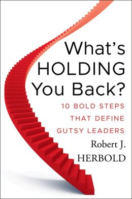 What's Holding You Back: 10 Bold Steps that Define Gutsy Leaders