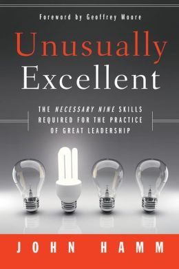 Unusually Excellent: The Necessary Nine Skills Required for the Practice of Great Leadership
