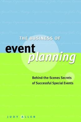 The Business of Event Planning: Behind-the-Scenes Secrets of Successful Special Events