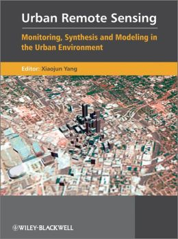 Urban Remote Sensing: Monitoring, Synthesis and Modeling in the Urban Environment
