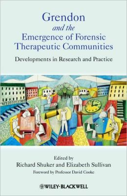 Grendon and the Emergence of Forensic Therapeutic Communities: Developments in Research and Practice